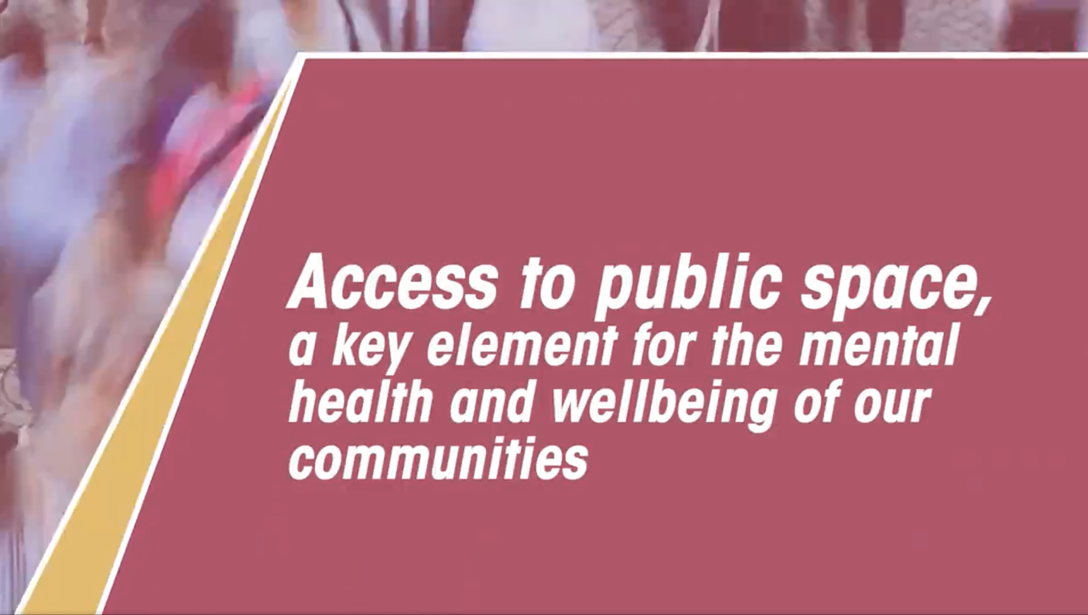 Colorful banner with text written on it: Access to public space: a key element for the mental health and wellbeing of our communities