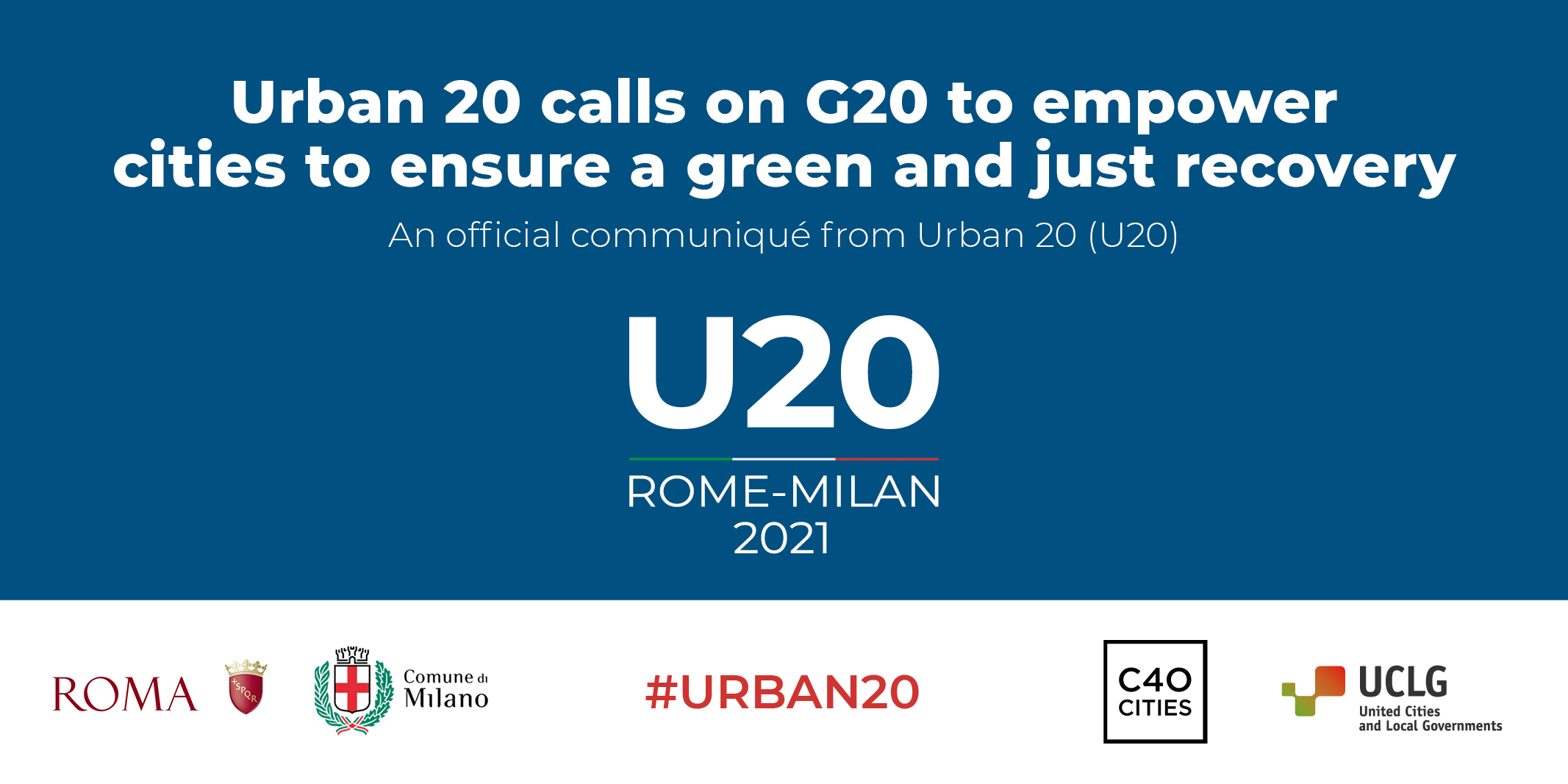 """U20 Rome-Milan poster with logos of Rome, Milan, C40 and UCLG with the #Urban20 and title """"Urban 20 calls on G20 to empower cities to ensure a green and just Recovery""""."""